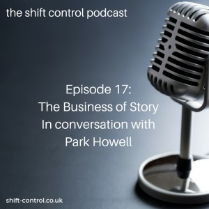 Episode 17: The Business of Story, In conversation with Park Howell