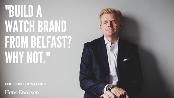 Episode 32: Hans Enoksen – building a global watch brand from Belfast